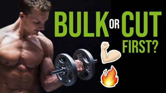 Should You Bulk Or Cut Before Building Muscle?
