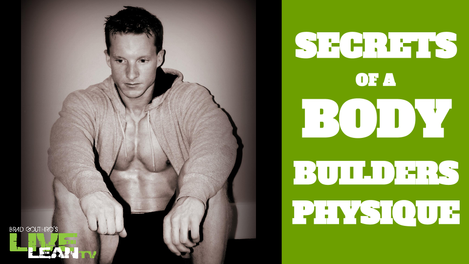 The Secrets To A Bodybuilder's Physique
