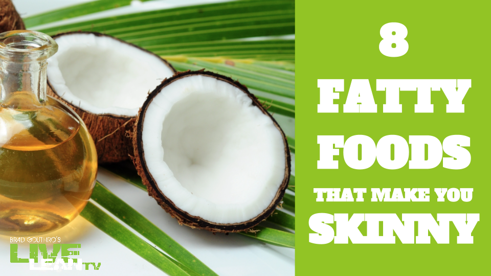 8 Fatty Foods That Make You Skinny
