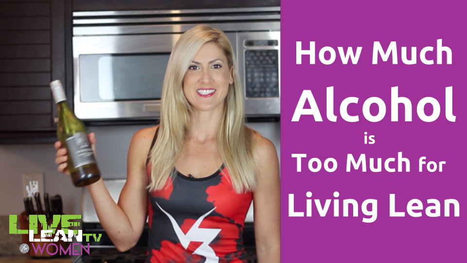 How Much Alcohol is Too Much for Living Lean?