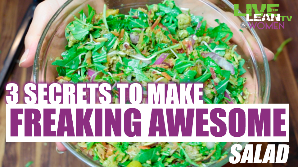 3 Secrets to make Freaking Awesome Salad