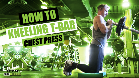 How To Do A KNEELING T-BAR CHEST PRESS   Exercise Demonstration Video and Guide