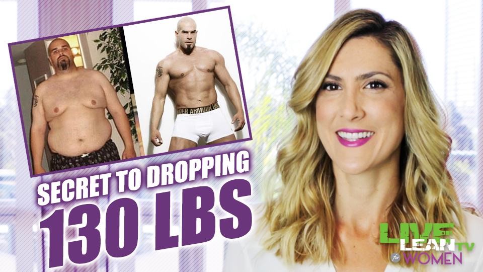 Secret to Dropping 130lbs of Body Fat